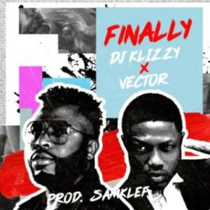 "Samklef (DJ Klizzy) - ""Finally"" ft Vector"